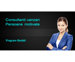Cautam consultanti vanzari, persoane motivate